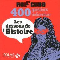 Roll'cube : les dessous de l'histoire : 400 questions indiscrètes