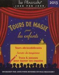 Tours de magie pour les enfants 2013 : tours abracadabrants, secrets de magiciens, trucs & astuces pour épater tes copains : un secret par jour pour devenir un vrai magicien !