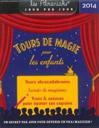 Tours de magie pour les enfants 2014 : tours abracadabrants, secrets de magiciens, trucs & astuces pour épater tes copains : un secret par jour pour devenir un vrai magicien !