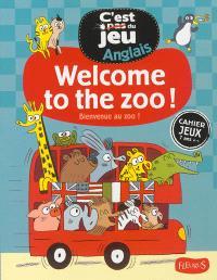Welcome to the zoo ! = Bienvenue au zoo ! : cahier jeux 7 ans et plus