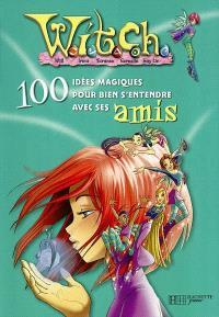 Witch, 100 idées magiques. Volume 2004, Witch, 100 idées magiques pour bien s'entendre avec ses amis