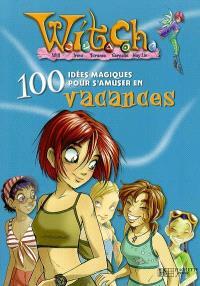 Witch, 100 idées magiques. Volume 2004, Witch, 100 idées magiques pour s'amuser en vacances : pour un été inoubliable du début à la fin
