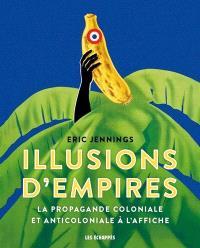 Illusions d'empires : la propagande coloniale et anticoloniale à l'affiche