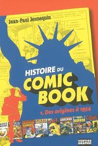 Histoire du comic-book. Volume 1, Des origines à 1954
