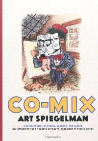 Co-mix, Art Spiegelman : une rétrospective de bandes dessinées, graphisme et débris divers = Co-mix, Art Spiegelman : a retrospective of comics, graphics, and scraps