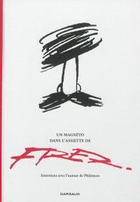 Un magnéto dans l'assiette de Fred : entretiens avec l'auteur de Philémon par François Le Bescond