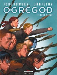 Ogregod. Volume 2, Sans futur