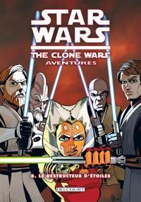 Star Wars : the clone wars aventures. Volume 06, Le destructeur d'étoiles