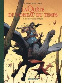 La quête de l'oiseau du temps : avant la quête. Volume 4, Le chevalier Bragon