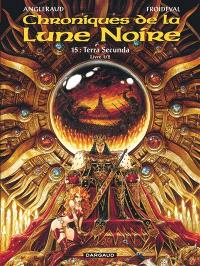 Chroniques de la Lune noire. Volume 15, Terra Secunda : livre 1