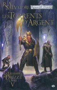La légende de Drizzt. Volume 5, Les torrents d'argent