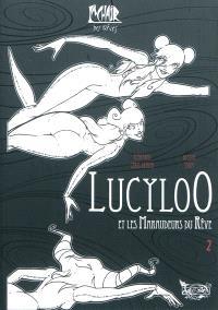 La chair des rêves. Volume 2, Lucyloo et les maraudeurs du rêve