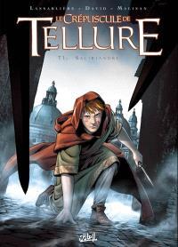 Le crépuscule de Tellure. Volume 1, Saliriandre