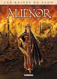 Les reines de sang, Aliénor, la légende noire. Volume 1