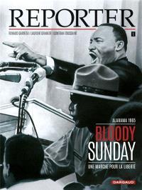 Reporter. Volume 1, Bloody Sunday : une marche pour la liberté : Alabama, 1965