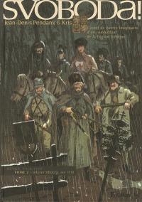 Svoboda ! : carnet de guerre imaginaire d'un combattant de la Légion tchèque : Russie, 1914-1920. Volume 2, Iekaterinbourg, été 1918