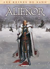 Les reines de sang, Aliénor, la légende noire. Volume 2