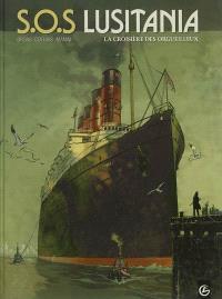 SOS Lusitania : cycle 1. Volume 1, La croisière des orgueilleux