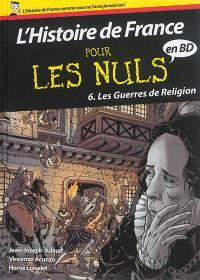 L'histoire de France pour les nuls en BD. Volume 6, Les guerres de Religion