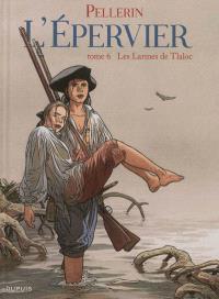 L'Epervier. Volume 6, Les larmes de Tlaloc