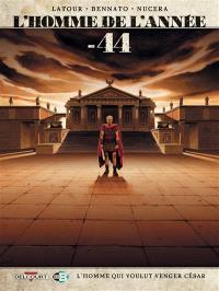 L'homme de l'année. Volume 8, - 44 : l'homme qui voulut venger César