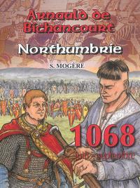 Les riches heures d'Arnauld de Bichancourt. Volume 4, Northumbrie : 1068, juin-septembre