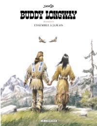 Buddy Longway : intégrale. Volume 5, Ensemble à jamais