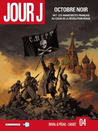 Jour J. Volume 4, Octobre noir : 1917, les anarchistes français au coeur de la révolution russe