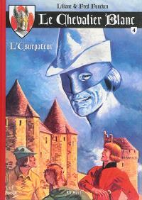Le chevalier blanc. Volume 4, L'usurpateur