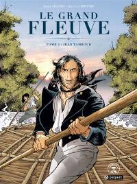 Le grand fleuve. Volume 1, Jean Tambour