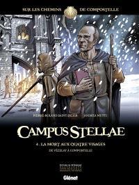 Campus stellae, sur les chemins de Compostelle. Volume 4, La mort aux quatre visages : de Vézelay à Compostelle