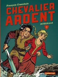 Chevalier Ardent : intégrale. Volume 3