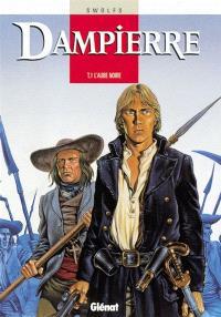 Dampierre. Volume 1, L'aube noire
