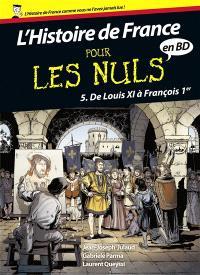 L'histoire de France pour les nuls en BD. Volume 5, De Louis XI à François Ier