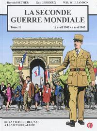La Seconde Guerre mondiale. Volume 2, 18 avril 1942-8 mai 1945