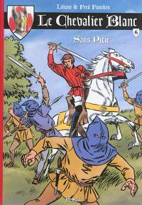 Le chevalier blanc. Volume 6, Sans pitié