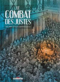 Le combat des Justes : six récits de Résistance