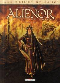 Les reines de sang : Aliénor, la légende noire