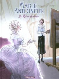 Marie-Antoinette : la reine fantôme