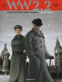 WW.2.2 : l'autre deuxième guerre mondiale. Volume 3, Secret service