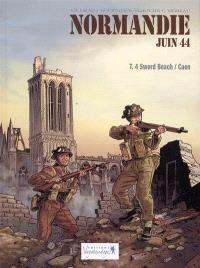 Normandie, juin 44. Volume 4, Sword Beach-Caen