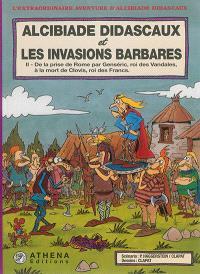 Alcibiade Didascaux et les invasions barbares. Volume 2, De la prise de Rome par Genséric, roi des Vandales, à la mort de Clovis, roi des Francs