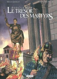 Dioclétien : le trésor des martyrs : récit complet