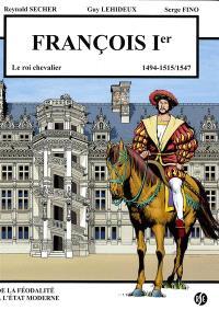 François Ier : le roi chevalier : 1494-1515, 1547, Blois