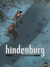 Hindenburg : cycle 1. Volume 1, La menace d'un crépuscule