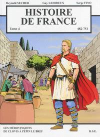 Histoire de France. Volume 4, 482-751 : les Mérovingiens de Clovis à Pépin le Bref