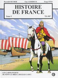 Histoire de France. Volume 5, 751-987 : Les Carolingiens de Pépin le Bref à Hugues Capet