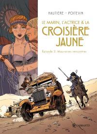 Le marin, l'actrice & la croisière jaune. Volume 3, Mauvaises rencontres