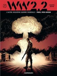 WW.2.2 : l'autre deuxième guerre mondiale. Volume 7, Paris, mon amour