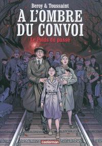 A l'ombre du convoi. Volume 1, Le poids du passé
